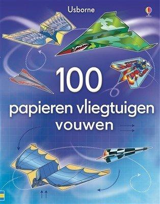 100 papieren vliegtuigen vouwen / Usborne