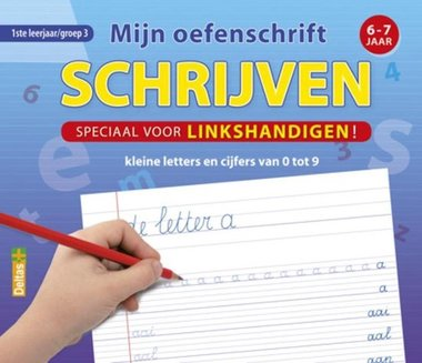 Mijn oefenschrift - Schrijven kleine letters en cijfers (6-7 jr.) linkshandigen / Deltas