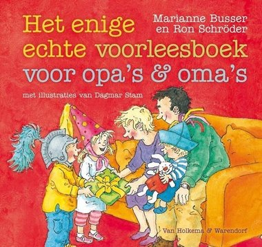 Het enige echte voorleesboek voor opa's en oma's / Marianne Busser & Ron Schröder